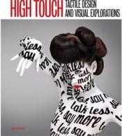 High touch - tactile design and visual explorations /anglais - Couverture - Format classique