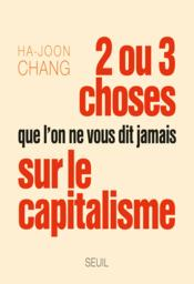 2 ou 3 choses que l'on ne vous dit jamais sur le capitalisme  - Ha-Joon Chang