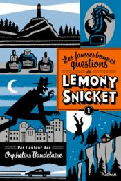 Les fausses bonnes questions de Lemony Snicket t.1  - Lemony Snicket