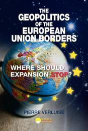 Vente livre :  The geopolitics of the union european borders  - Pierre Verluise