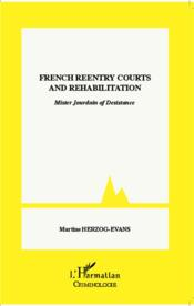 Vente livre :  French reentry courts and rehabilitation ; mister Jourdain of desistance  - Martine Herzog-Evans