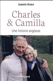 Vente livre :  Charles & Camilla ; une histoire anglaise  - Rivere-I - Isabelle Rivere
