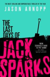 Vente livre :  THE LAST DAYS OF JACK SPARKS  - Jason Arnopp