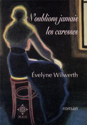 N'oublions jamais les caresses  - Evelyne Wilwerth