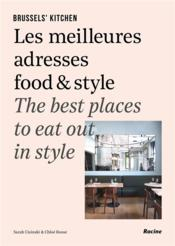 Brussels' kitchen ; les meilleures adresses food & style ; the best places to eat out in style  - Sarah Cisinski - Chloe Roose