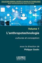 L'anthropotechnologie ; cultures et conception  - Collectif - Philippe Geslin