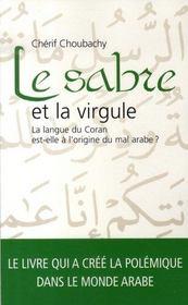 Le sabre et la virgule ; la langue du Coran est-elle à l'origine du mal arabe ? - Intérieur - Format classique