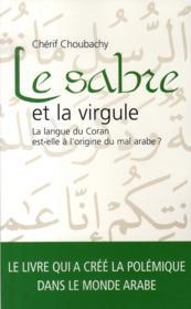 Le sabre et la virgule ; la langue du Coran est-elle à l'origine du mal arabe ? - Couverture - Format classique