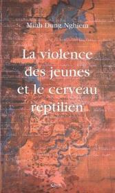 La violence des jeunes et le cerveau reptilien - Couverture - Format classique