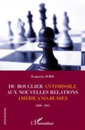 Du bouclier antimissile aux nouvelles relations américano-russes ; 2000-2011 - Couverture - Format classique