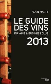Vente livre :  Le guide des vins du wine & business club 2013  - Alain Marty