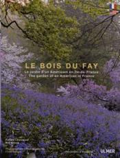 Le bois du Fay ; le jardin d'un paysagiste américain en Ile-de-France - Couverture - Format classique