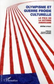 Olympisme et guerre froide culturelle ; le prix de la victoire américaine - Couverture - Format classique