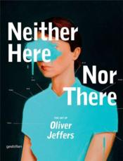 Neither Here Nor There The Art Of Oliver Jeffers /Anglais - Couverture - Format classique