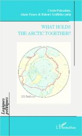 Vente livre :  What holds the Arctic together ?  - Cecile Pelaudeix - Alain Faure - Robert Griffiths