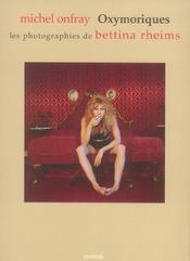 Vente livre :  Oxymoriques, Les Photographies De Bettina Rheims  - Michel Onfray - Bettina Rheims