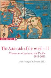 Vente livre :  The asian side of the world t.2 ; chronicles of Asia and the Pacific, 2011-2013  - Jean-Francois Sabouret