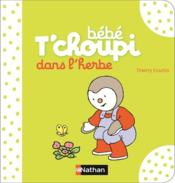 BEBE T'CHOUPI ; dans l'herbe  - Thierry Courtin