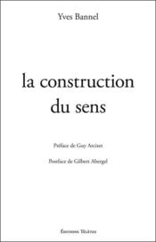 La construction du sens  - Yves Bannel