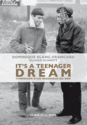 Vente livre :  It's a teenager dream ; itinéraire d'un ingenieur du son  - Blanc-Francard/Schmi