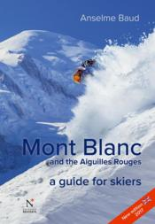 Vente livre :  Mont Blanc and the Aiguilles Rouges ; a guide for skiers (édition 2017)  - Anselme Baud