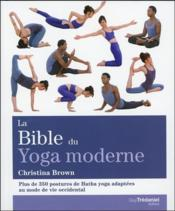 Vente livre :  La bible du yoga moderne ; plus de 350 postures de Hatha Yoga adaptées au mode de vie occidental  - Christina Brown