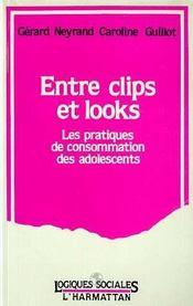 Entre Clips Et Looks : Les Pratiques De Consommation.. - Intérieur - Format classique