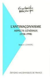 L'antimaçonnisme ; aspects généraux (1738-1998) - Couverture - Format classique