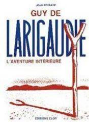 Guy de Larigaudie ; l'aventure intérieure - Intérieur - Format classique