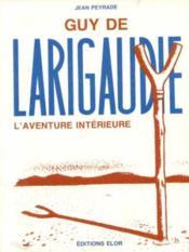 Guy de Larigaudie ; l'aventure intérieure - Couverture - Format classique
