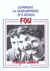 Comment La Gendarmerie M'A Rendu Fou - Couverture - Format classique