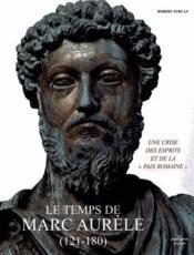Le temps de Marc Aurèle ; une crise des esprits et de la