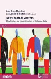 Vente livre :  New cannibal markets ; globalization and commodification of the human body  - Jean-Daniel Rainhorn - Samira El Boudamoussi