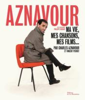 Aznavour ; ma vie, mes chansons, mes films...  - Vincent Perrot - Charles Aznavour