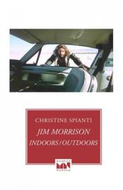 Vente livre :  Jim Morrison, indoors / outdoors  - Spianti Christine
