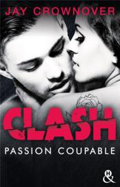 Vente livre :  Clash t.2 ; passion coupable  - Jay Crownover - Crownover-J