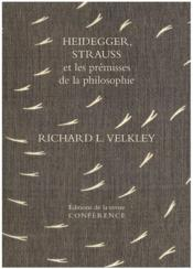 Vente  Heidegger, Strauss et les prémisses de la philosophie  - Velkley Richard M. - Velkley Richard L. - Richard L. Velkley