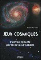 Jeux Cosmiques L'Univers Raconte Par Les Reves D'Isabelle - Couverture - Format classique