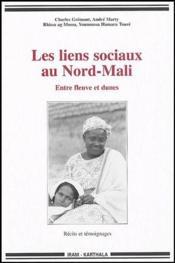 Les liens sociaux au Nord-Mali ; entre fleuve et dunes - Couverture - Format classique