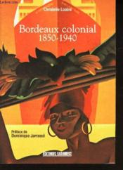 Bordeaux colonial 1850-1940 - Couverture - Format classique