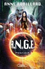 A.N.G.E. t.3 ; perfidia – Anne Robillard