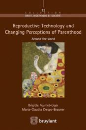 Vente livre :  Reproductive technology and changing perceptions of parenthood around the world  - Brigitte Feuillet-Liger - Maria-Claudia Crespo-Brauner
