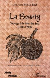 La bounty ; voyage à la mer du sud (1787-1789)  - William Bligh