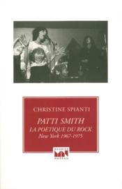 Vente livre :  Patti Smith ; la poétique du rock, New York 1967-1975  - Christine Spianti