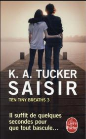 Ten tiny breaths t.3 ; saisir  - Kathleen A. Tucker