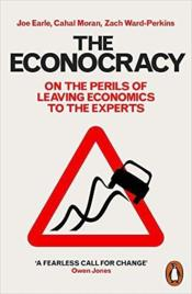 Vente livre :  The econocracy ; on the perils of leaving economics to the experts  - Ward-Perkins Earle M - Cahal Moran - Cahal Moran - Joe Earle - Joe Earle - Zach Ward-Perkins - Zach Ward-Perkins
