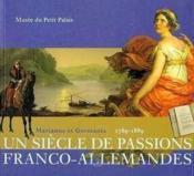 Un Siecle De Passions Franco-Allemandes - Marianne Et Germania 1789-1889 - Couverture - Format classique