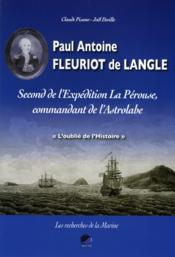 Vente livre :  Paul-Antoine Fleuriot de Langle ; second de l'expédition La Pérouse, commandant de l'Astrolabe  - Claude Pisano - Joel Deville
