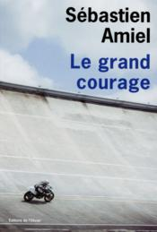 Vente  Le grand courage  - Sebastien Amiel