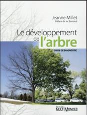 Le développement de l'arbre ; guide de diagnostic  - Jeanne Millet